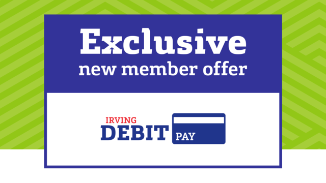 Exclusive new member offer for Irving Debit Pay.