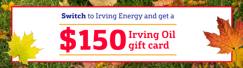 Third and final residential customer acquisition campaign in 2019. $150 Irving gift card offer for new residential propane and heating oil customers in Atlantic Canada. Online banner for OneStop page.