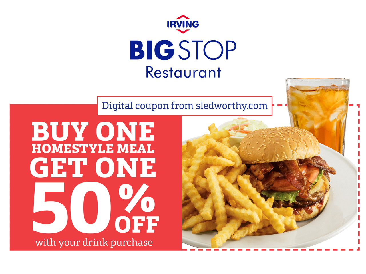 Buy one homestyle meal, get one 50% off with your drink purchase. Digital coupon from sledworthy.com.  See related files for all jobs related to this campaign.